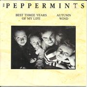 Peppermints: Best Three Years Of My Life / Autumn Wind 7""