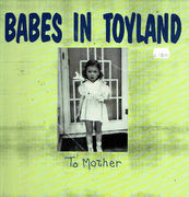 Babes In Toyland: To Mother