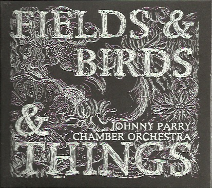 Johnny Parry Chamber Orchestra: Fields & Birds & Things CD