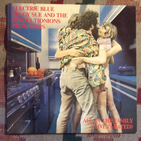 Electric Blue Peggy Sue and the Revolutionions from Mars: All In The Family -Live (X-Rated) LP