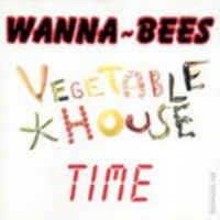 Wanna-Bees: Vegetable House Time LP