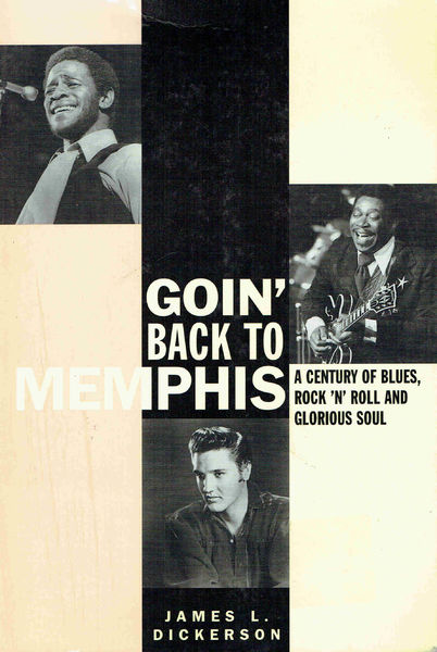 Dickerson, James L.: Goin' Back to Memphis -a century of Blues, Rock'n'Roll, and glorious Soul