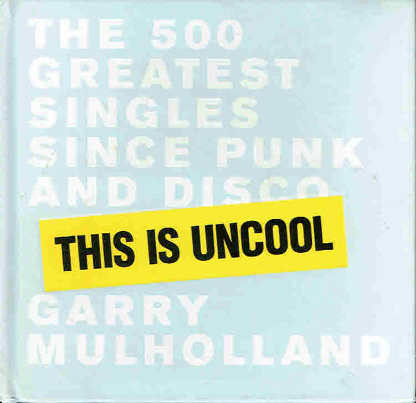 Gary Mulholland: The 500 Greatest Singles since Punk and Disco